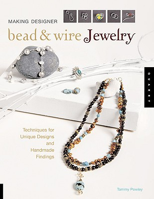 "Making Designer Bead and Wire Jewelry: Techniques for Unique Designs and Handmade Findings, ""Powley, Tammy"""