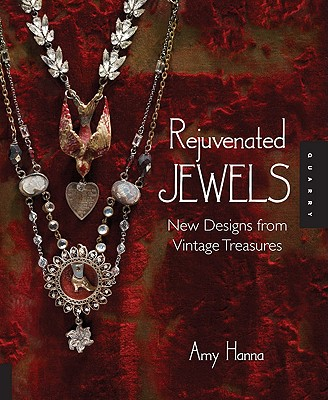 Rejuvenated Jewels: New Designs from Vintage Treasures, Amy Hanna