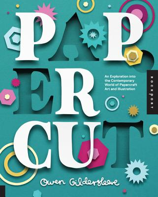 Paper Cut: An Exploration Into the Contemporary World of Papercraft Art and Illustration, Owen Gildersleeve