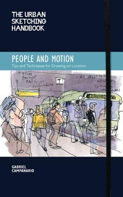 Image for The Urban Sketching Handbook: People and Motion: Tips and Techniques for Drawing on Location (Urban Sketching Handbooks)