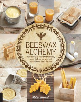 Image for Beeswax Alchemy: How to Make Your Own Soap, Candles, Balms, Creams, and Salves from the Hive