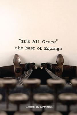 Image for IT'S ALL GRACE THE BEST OF EPPINGA