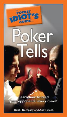 Pocket Idiots Guide to Poker Tells, ANDY BLOCH, BOBBIE DEMPSEY