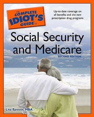 The Complete Idiot's Guide to Social Security and Medicare, 2nd Edition, MBA, Lita Epstein