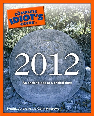 The Complete Idiot's Guide to 2012, Andrews ND, Dr. Synthia; Andrews, Colin