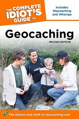 The Complete Idiot's Guide to Geocaching, 2nd Edition, The Editors & Staff of Geocaching.com