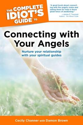 Image for The Complete Idiot's Guide to Connecting With Your Angels: Nurture Your Relationships with Your Spiritual Guides (Complete Idiot's Guides (Lifestyle Paperback))