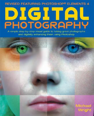 Image for Digital Photography, Updated and Revised: A Step-by Step Visual Guide, Now Featuring Photoshop Elements 4