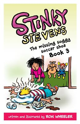 Stinky Stevens Book 3: The Missing Soggy Soccer Shoe, Wheeler, Ronald E.