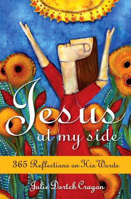 Jesus at My Side: 365 Reflections on His Words, Julie Cragon