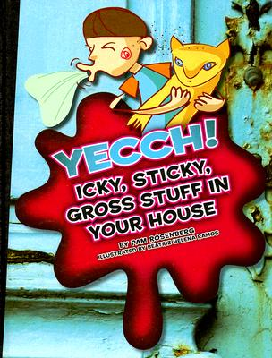 Image for Yecch! Icky, Sticky, Gross Stuff in Your House (Icky, Sticky, Gross-Out Books)