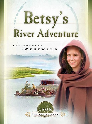 Betsy's River Adventure: The Journey Westward (1808) (Sisters in Time #7), Jones, Veda Boyd