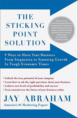 Image for The Sticking Point Solution: 9 Ways to Move Your Business from Stagnation to Stunning Growth InTough Economic Times