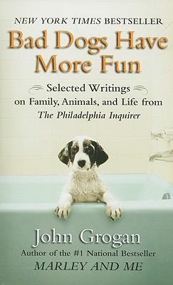 Bad Dogs Have More Fun, John Grogan