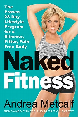 Image for Naked Fitness: The Proven 28 Day Lifestyle Program for a Slimmer, Fitter, Pain Free Body