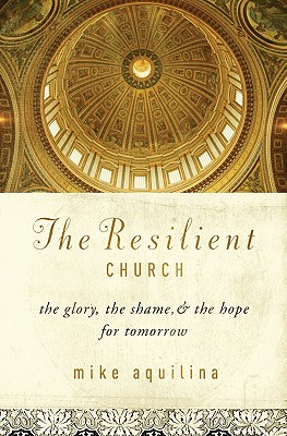 Image for The Resilient Church: The Glory, the Shame, & the Hope for Tomorrow