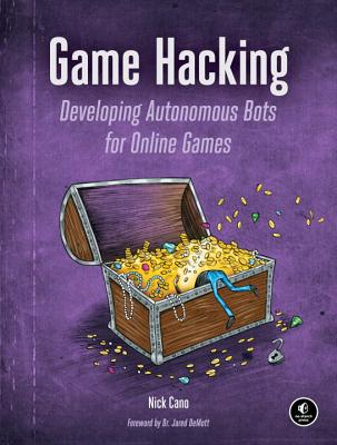 Game Hacking: Developing Autonomous Bots for Online Games, Cano, Nick