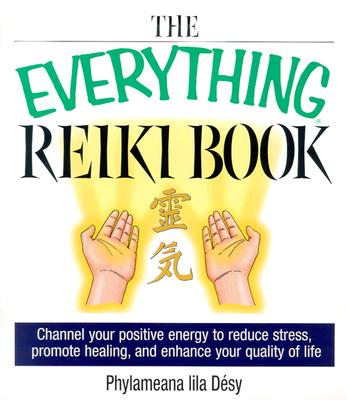 Image for The Everything Reiki Book: Channel Your Positive Energy to Reduce Stress, Promote Healing, and Enhance Your Quality of Life