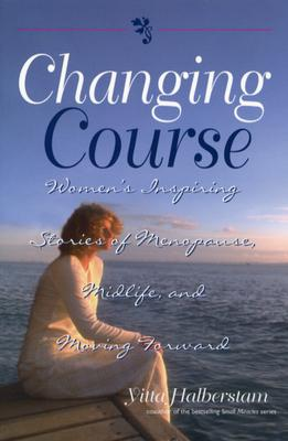 Changing Course: Women's Inspiring Stories of Menopause, Midlife, and Moving Forward, Halberstam, Yitta; Mandelbaum, Yitta Halberstam