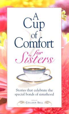 Image for A Cup of Comfort for Sisters: Stories that Celebrate the Special Bonds of Sisterhood