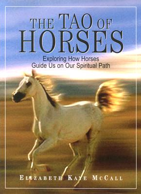 Image for The Tao of Horses: Exploring How Horses Guide Us on Our Spiritual Path