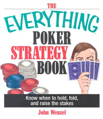 Image for The Everything Poker Strategy Book: Know When To Hold, Fold, And Raise The Stakes (Everything: Sports and Hobbies)