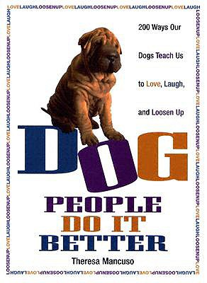 Image for Dog People Do It Better: 200 ways our dogs teach us to love, laugh, and loosen up