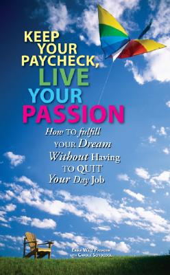 Image for Keep Your Paycheck, Live Your Passion : How To Fulfill Your Dream Without Having To Quit Your Day Job