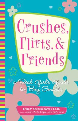 Image for Crushes, Flirts, And Friends: A Real Girl's Guide to Boy Smarts