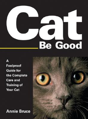Image for Cat Be Good : A Foolproof Guide for the Complete Care And Training of Your Cat