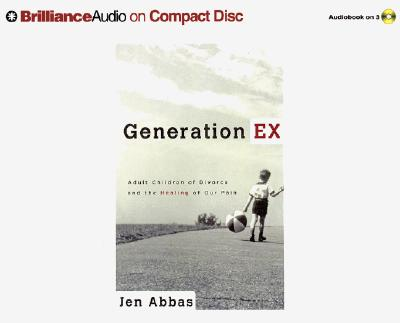 Generation Ex: Adult Children of Divorce and the Healing of Our Pain, Abbas, Jen