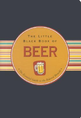 The Little Black Book Of Beer: The Essential Guide to the Beloved Brewski, Ruth Cullen