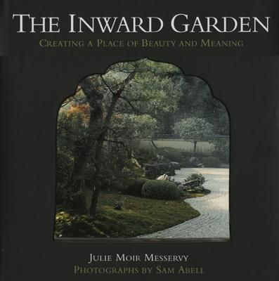 Image for The Inward Garden: Creating a Place of Beauty and Meaning