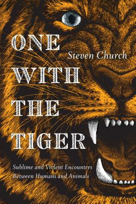 Image for One With the Tiger: Sublime and Violent Encounters Between Humans and Animals