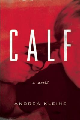 Calf: A Novel, Kleine, Andrea
