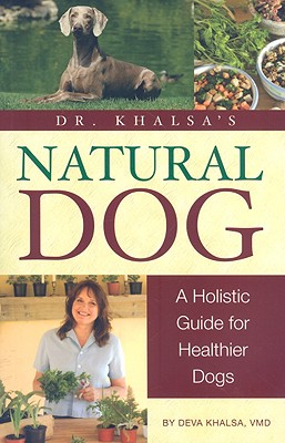 Image for Dr. Khalsa's Natural Dog: A Holistic Guide for Healthier Dogs