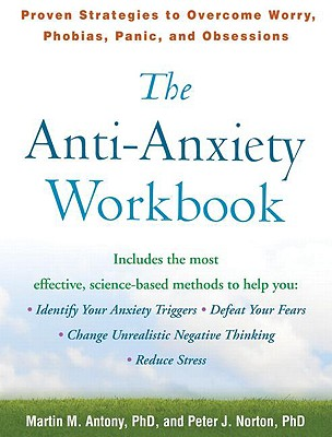 Image for The Anti-Anxiety Workbook: Proven Strategies to Overcome Worry, Phobias, Panic, and Obsessions (The Guilford Self-Help Workbook Series)