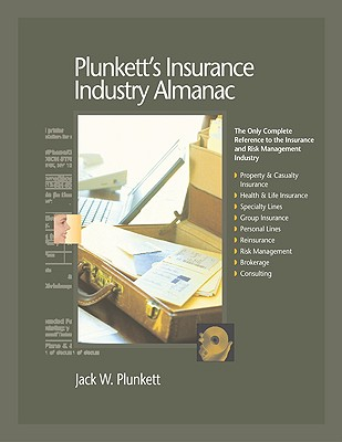 Plunkett's Insurance Industry Almanac 2009: Insurance Industry Market Research, Statistics, Trends & Leading Companies, Jack W. Plunkett  (Author, Editor)