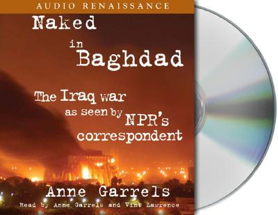 Image for Naked in Baghdad: The Iraq War as Seen by NPR's Correspondent Anne Garrels
