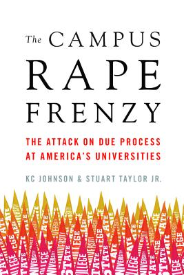 Image for The Campus Rape Frenzy: The Attack on Due Process at Americas Universities