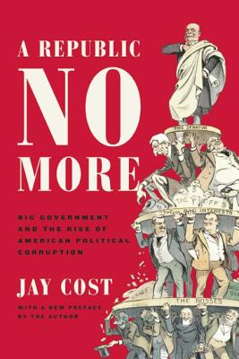 Image for A Republic No More: Big Government and the Rise of American Political Corruption