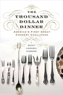 Image for The Thousand Dollar Dinner: America's First Great Cookery Challenge