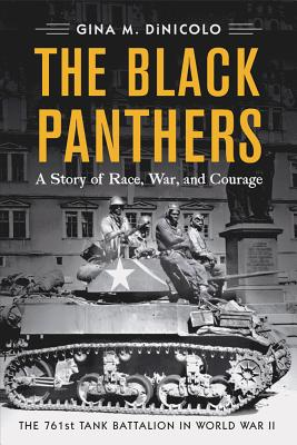 The Black Panthers: A Story of Race, War, and Courage?the 761st Tank Battalion in World War II, DiNicolo, Gina M.