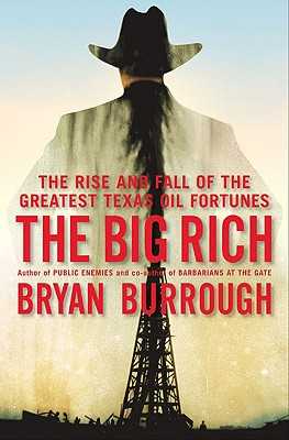 The Big Rich: The Rise and Fall of the Greatest Texas Oil Fortunes, Bryan Burrough