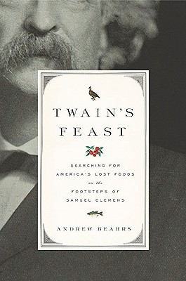 Image for Twain's Feast: Searching for America's Lost Foods in the Footsteps of Samuel Clemens