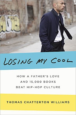 Losing My Cool: How a Father's Love and 15,000 Books Beat Hip-hop Culture, Williams, Thomas Chatterton