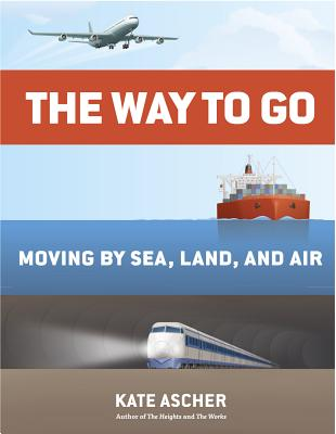 Image for Way to Go: Moving by Sea, Land, and Air