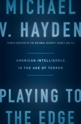 Image for Playing to the edge: American Intelligence in the Age of Terror **SIGNED 1st Edition /1st Printing + Photo**