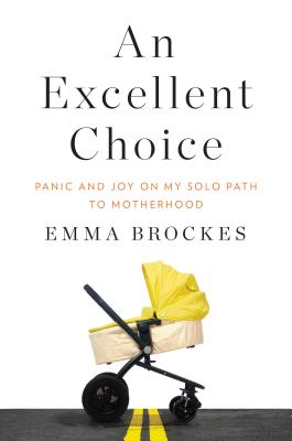Image for An Excellent Choice: Panic and Joy on My Solo Path to Motherhood