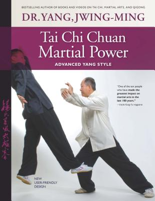 Tai Chi Chuan Martial Power: Advanced Yang Style; New User Friendly Design, Jwing-Ming, Dr. Yang